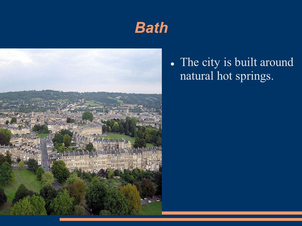 Bath The city is built around natural hot springs.