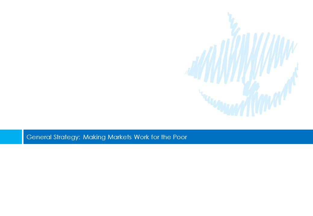 General Strategy: Making Markets Work for the Poor