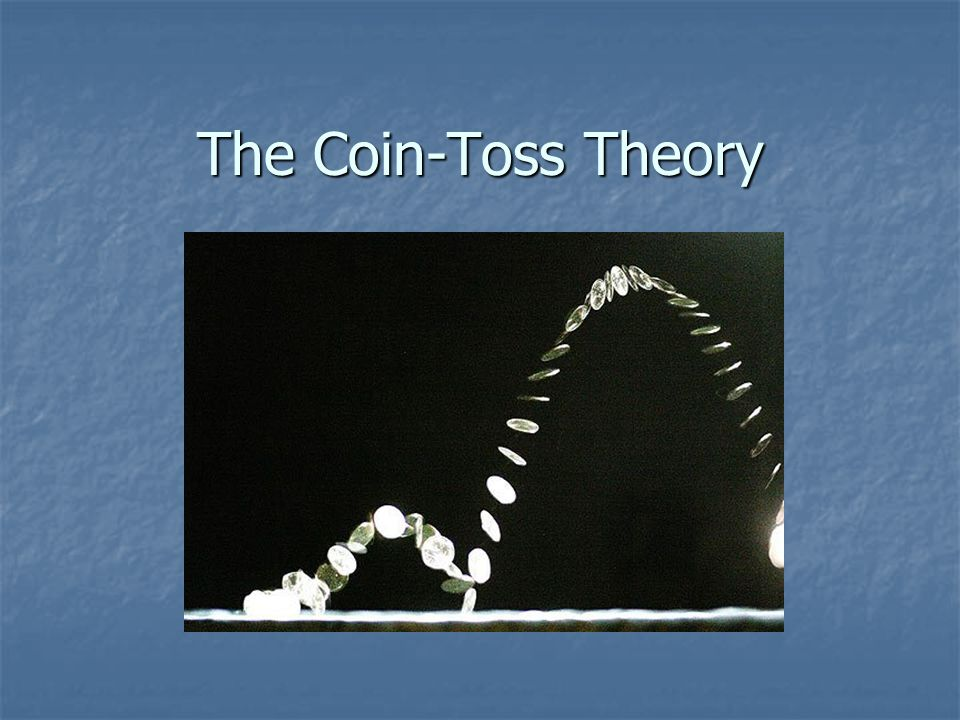 The Coin-Toss Theory