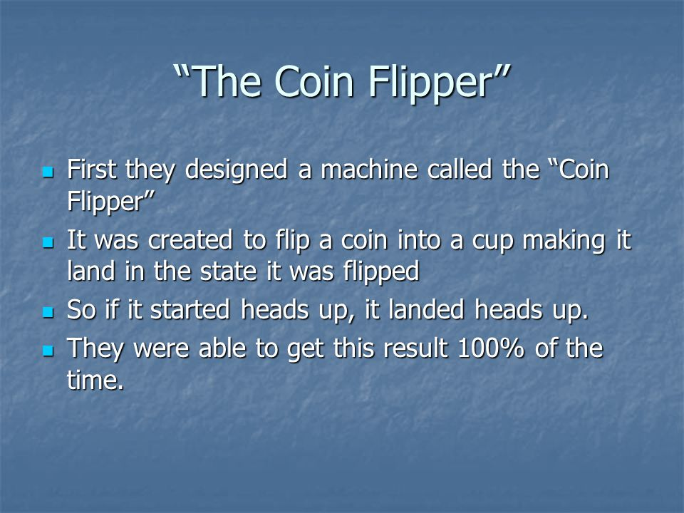"""""""The Coin Flipper"""" First they designed a machine called the """"Coin Flipper"""" First they designed a machine called the """"Coin Flipper"""" It was created to f"""