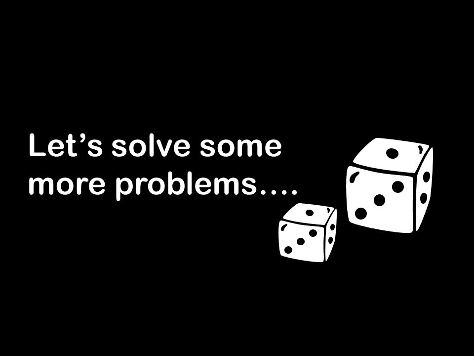 Let's solve some more problems….