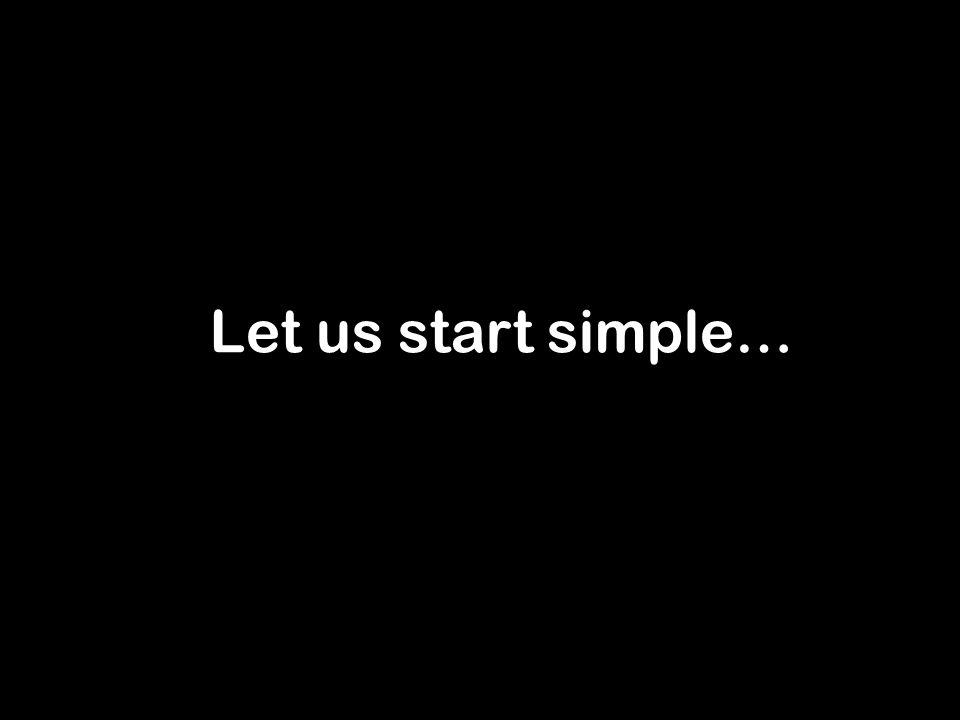Let us start simple…