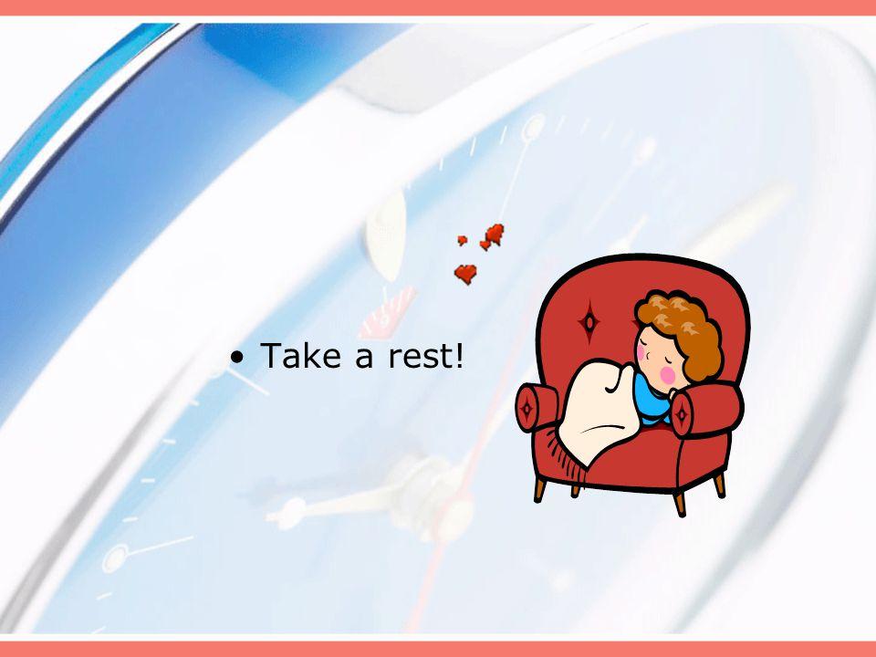 Take a rest!