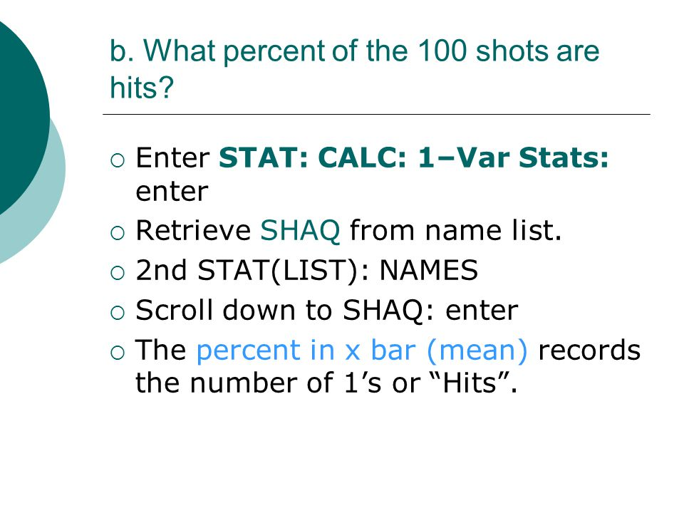 b.What percent of the 100 shots are hits.