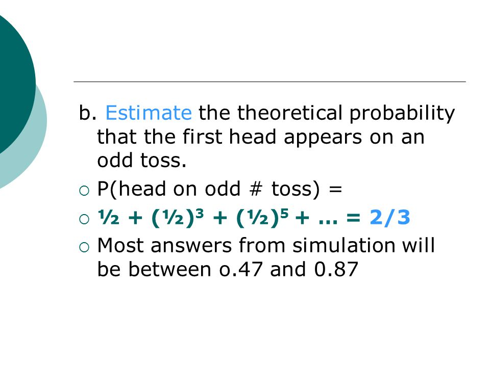 b.Estimate the theoretical probability that the first head appears on an odd toss.
