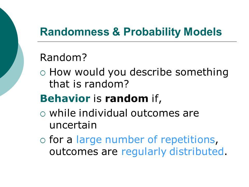 Randomness & Probability Models Random. How would you describe something that is random.