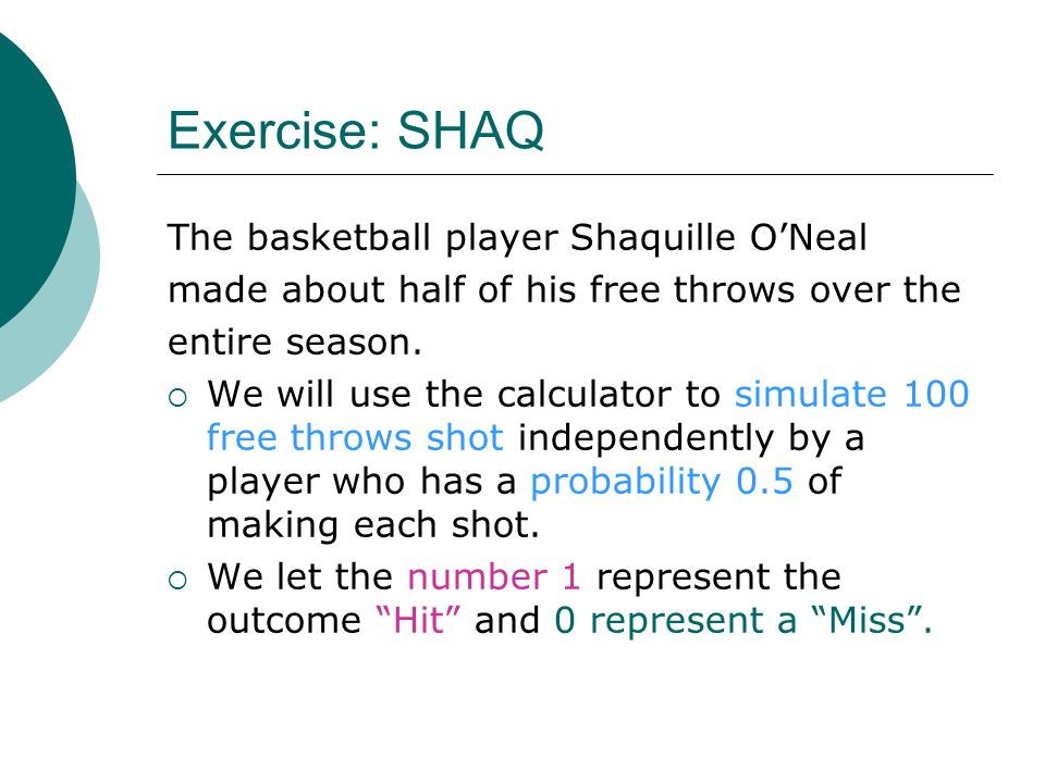Exercise: SHAQ The basketball player Shaquille O'Neal made about half of his free throws over the entire season.