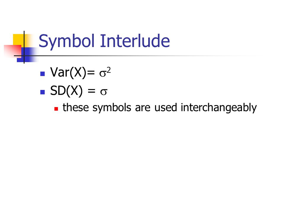 Symbol Interlude Var(X)=  2 SD(X) =  these symbols are used interchangeably