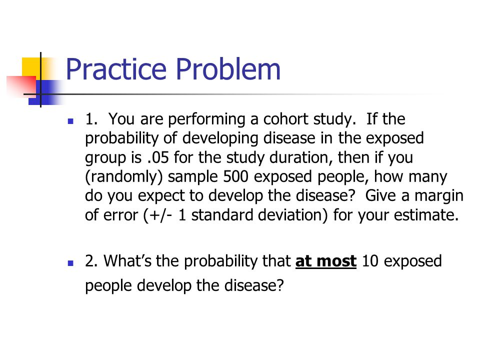 Practice Problem 1.You are performing a cohort study.