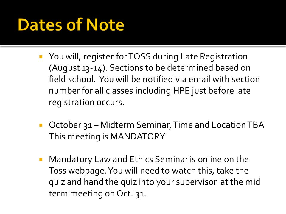  You will, register for TOSS during Late Registration (August 13-14).
