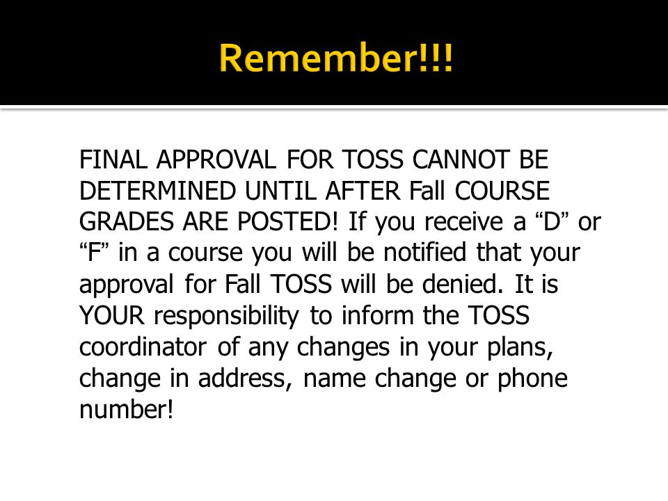 FINAL APPROVAL FOR TOSS CANNOT BE DETERMINED UNTIL AFTER Fall COURSE GRADES ARE POSTED.