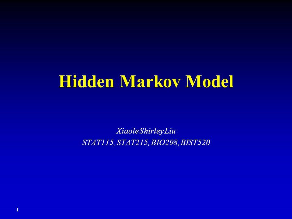 1 Hidden Markov Model Xiaole Shirley Liu STAT115, STAT215, BIO298, BIST520