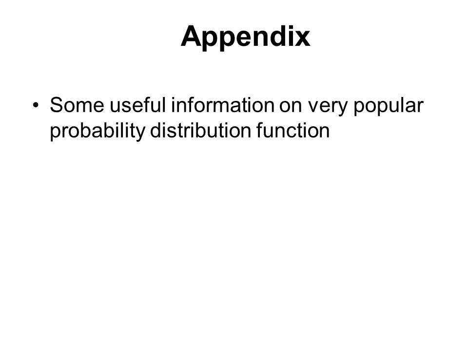 Appendix Some useful information on very popular probability distribution function
