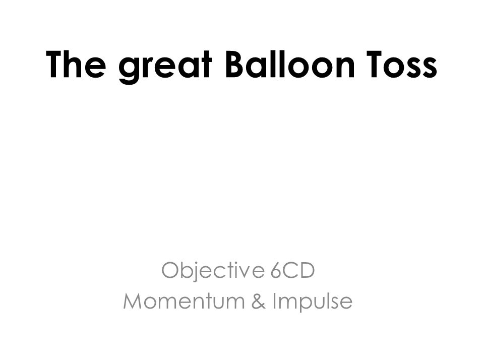 The great Balloon Toss Objective 6CD Momentum & Impulse