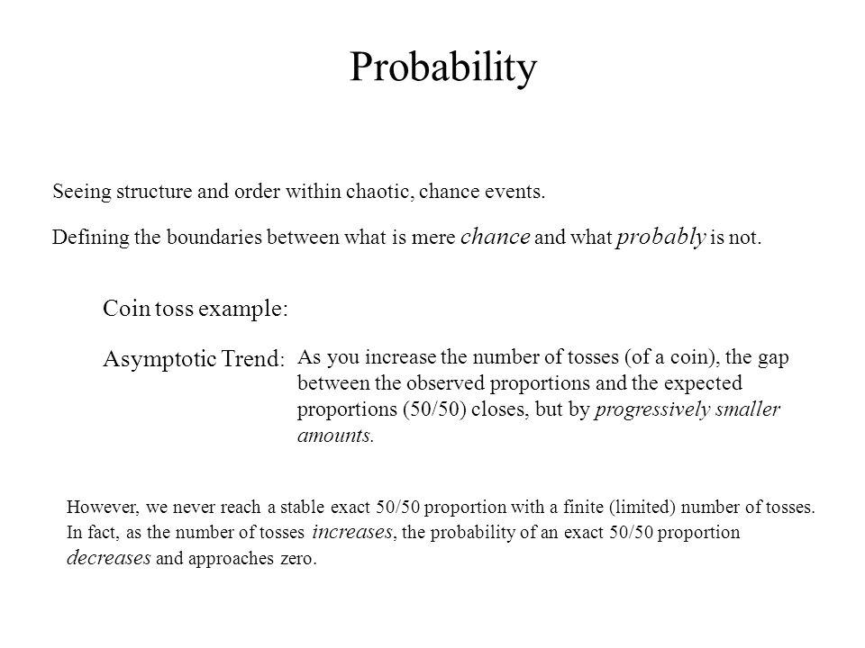Probability Seeing structure and order within chaotic, chance events.