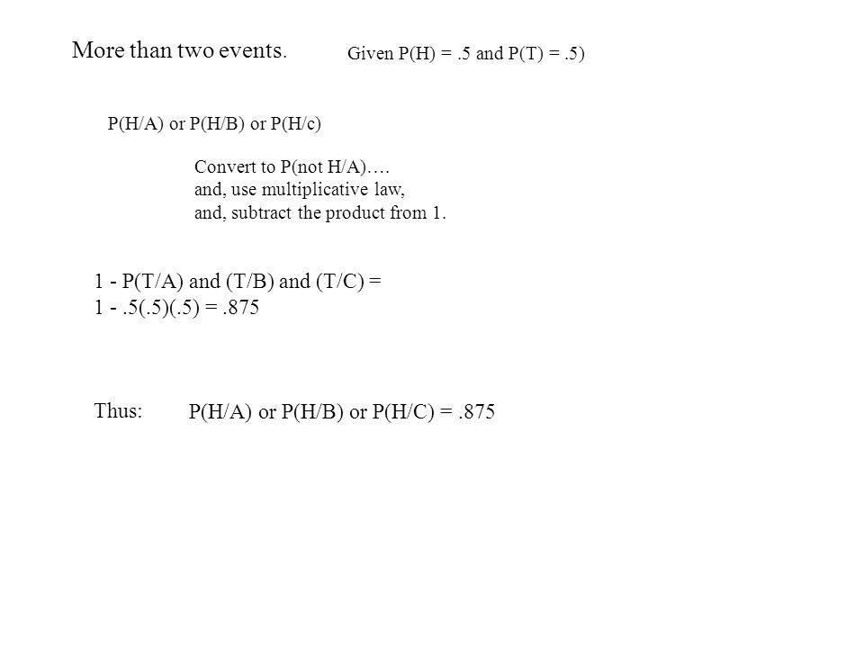 More than two events. P(H/A) or P(H/B) or P(H/c) Convert to P(not H/A)….