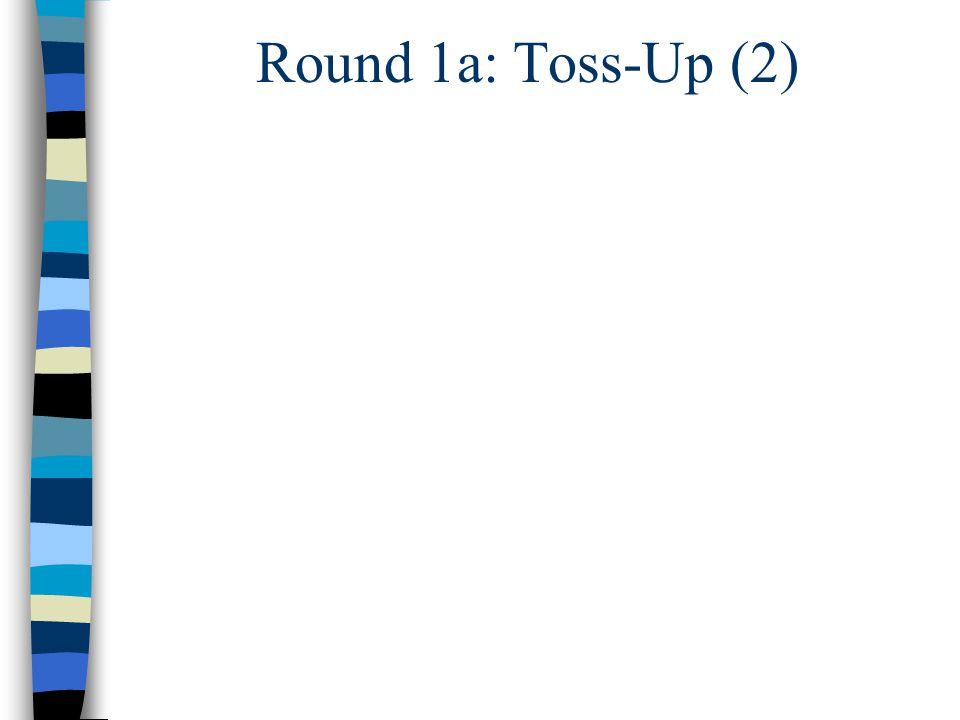 Round 1a: Toss-Up (2)