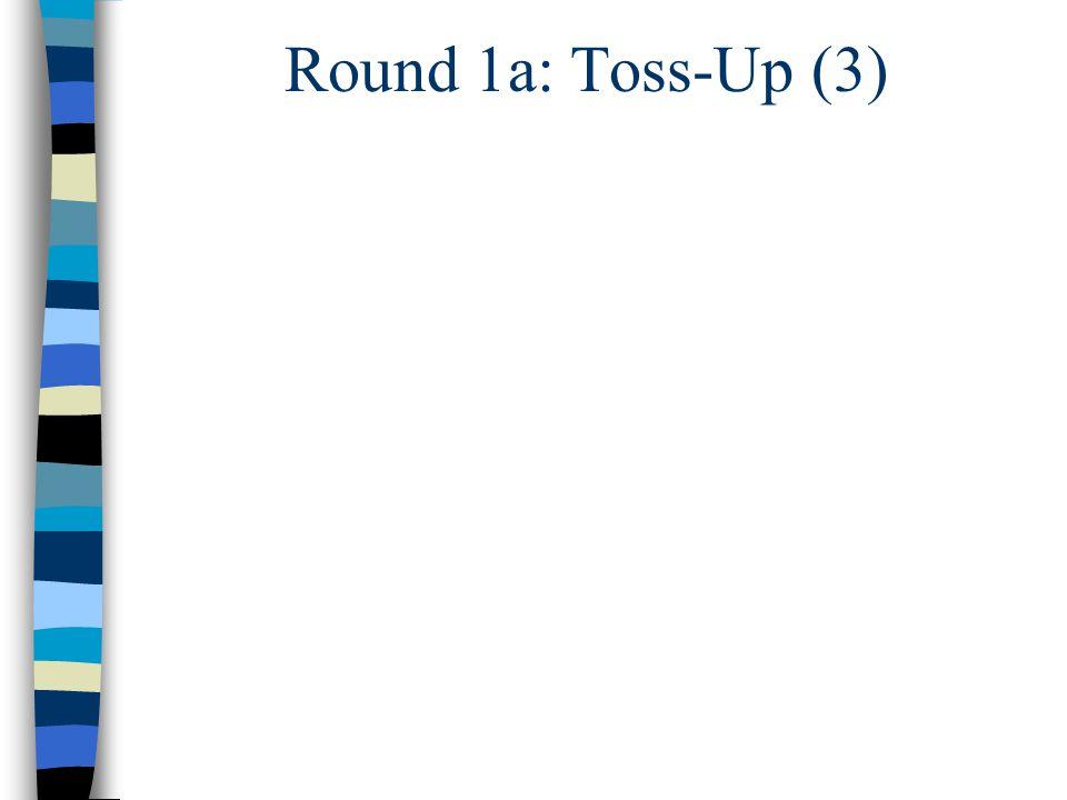 Round 1a: Toss-Up (3)
