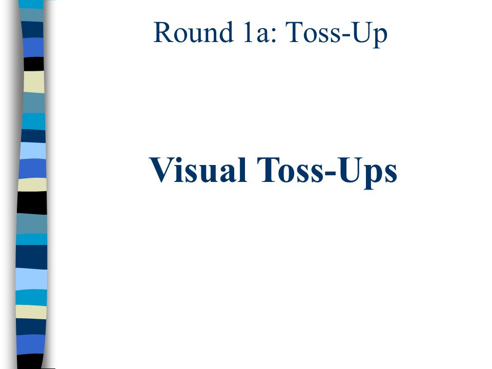 Round 1a: Toss-Up Visual Toss-Ups