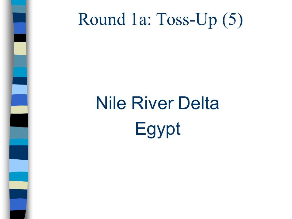 Round 1a: Toss-Up (5) Nile River Delta Egypt