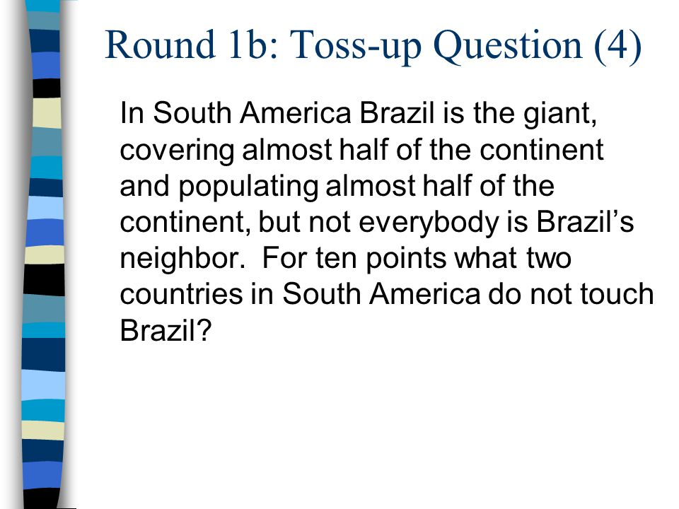 In South America Brazil is the giant, covering almost half of the continent and populating almost half of the continent, but not everybody is Brazil's neighbor.