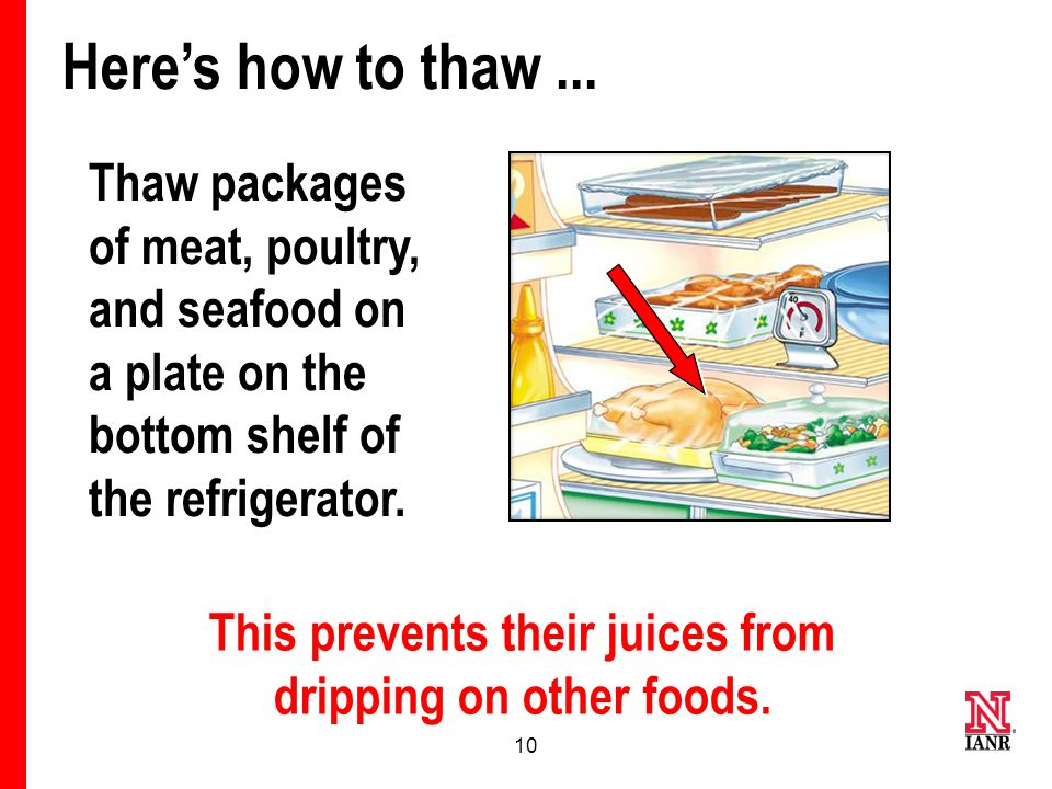 9 The best place to thaw frozen perishable foods — like frozen meat, poultry, seafood, vegetables, fruit, and cooked pasta and rice — is in the refrigerator.