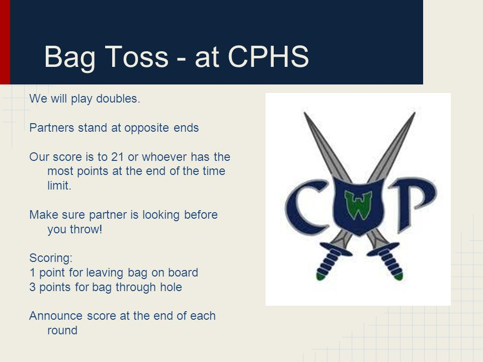 Bag Toss - at CPHS We will play doubles.