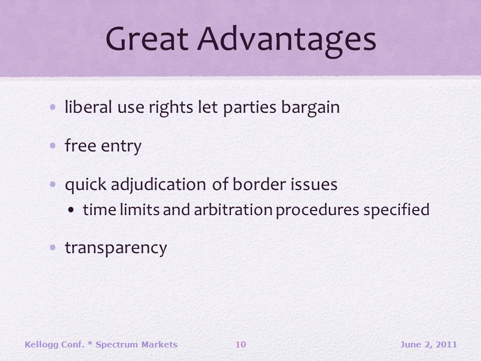 Great Advantages liberal use rights let parties bargain free entry quick adjudication of border issues time limits and arbitration procedures specified transparency June 2, 2011Kellogg Conf.