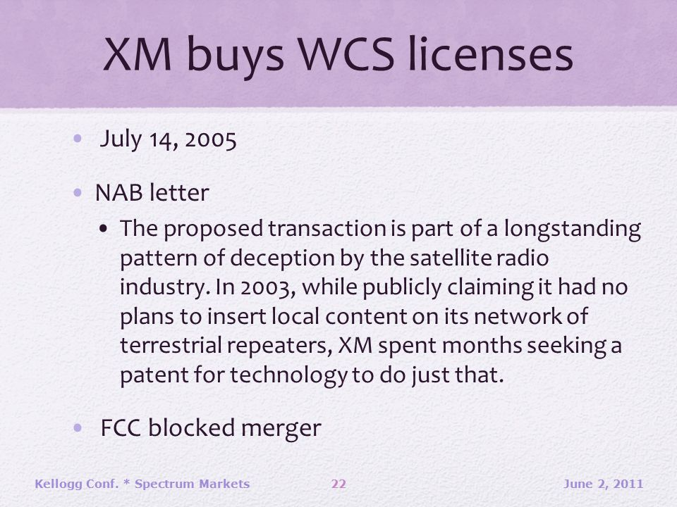 XM buys WCS licenses July 14, 2005 NAB letter The proposed transaction is part of a longstanding pattern of deception by the satellite radio industry.