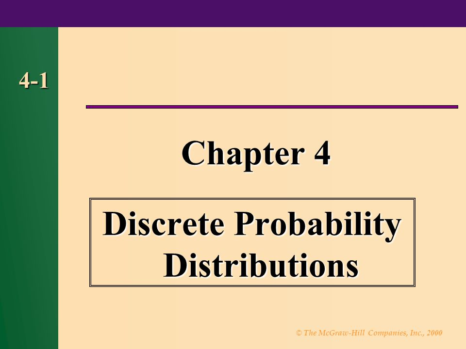 © The McGraw-Hill Companies, Inc., 2000 4-1 Chapter 4 Discrete Probability Distributions