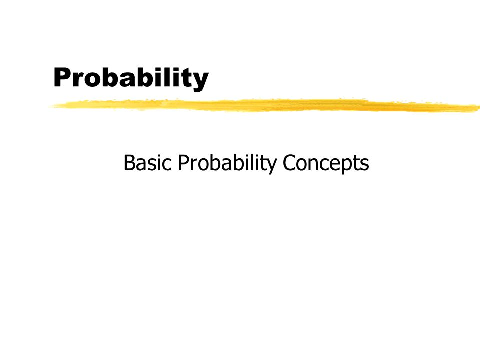 Basic Probability Concepts Probability refers to the relative chance that an event will occur.