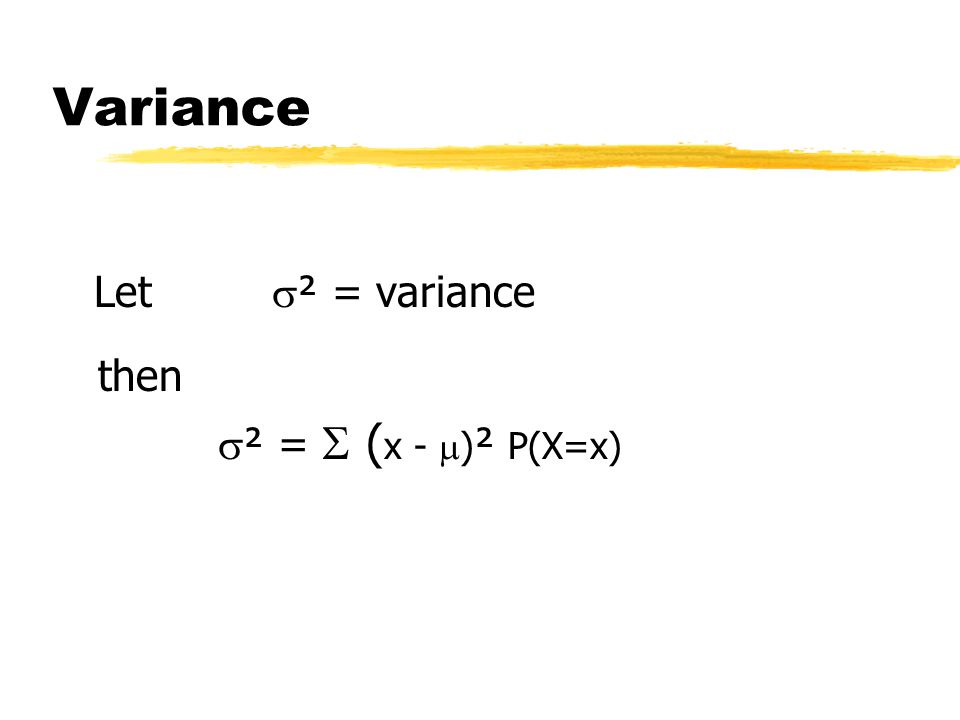 Variance Let  ² = variance then  ² =  ( x -  ) ² P(X=x)