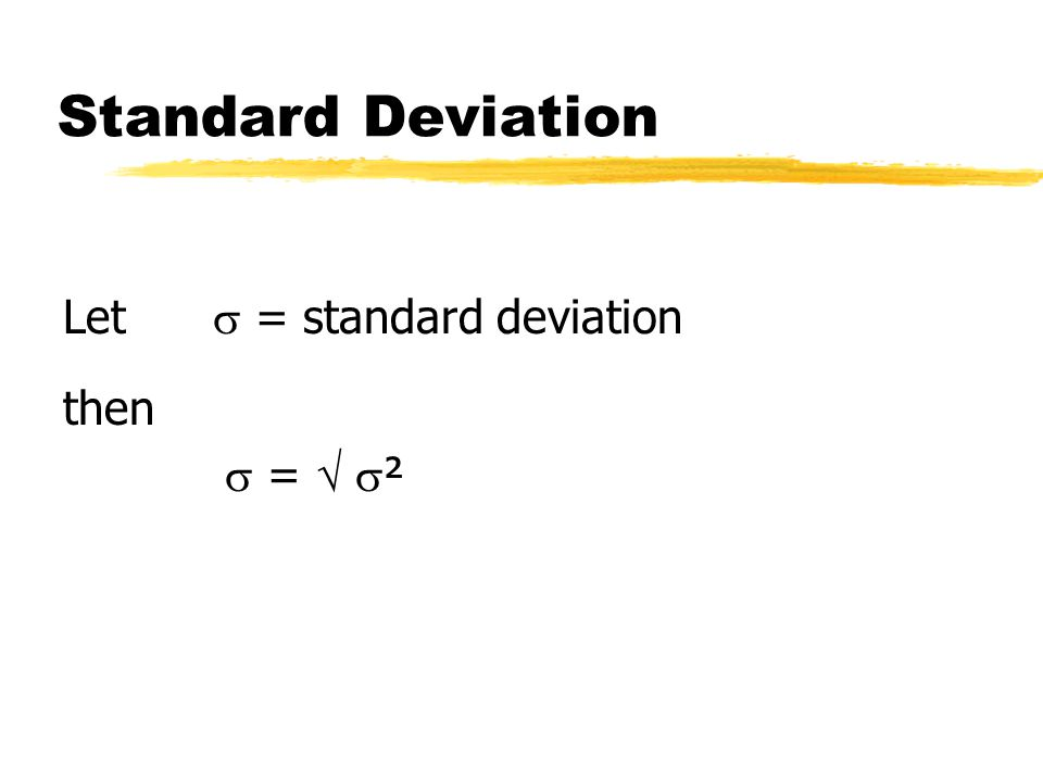 Standard Deviation Let  = standard deviation then  =   ²