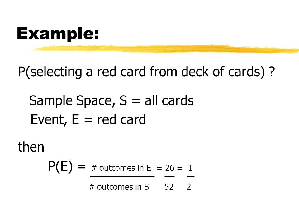 Example: P(selecting a red card from deck of cards) .