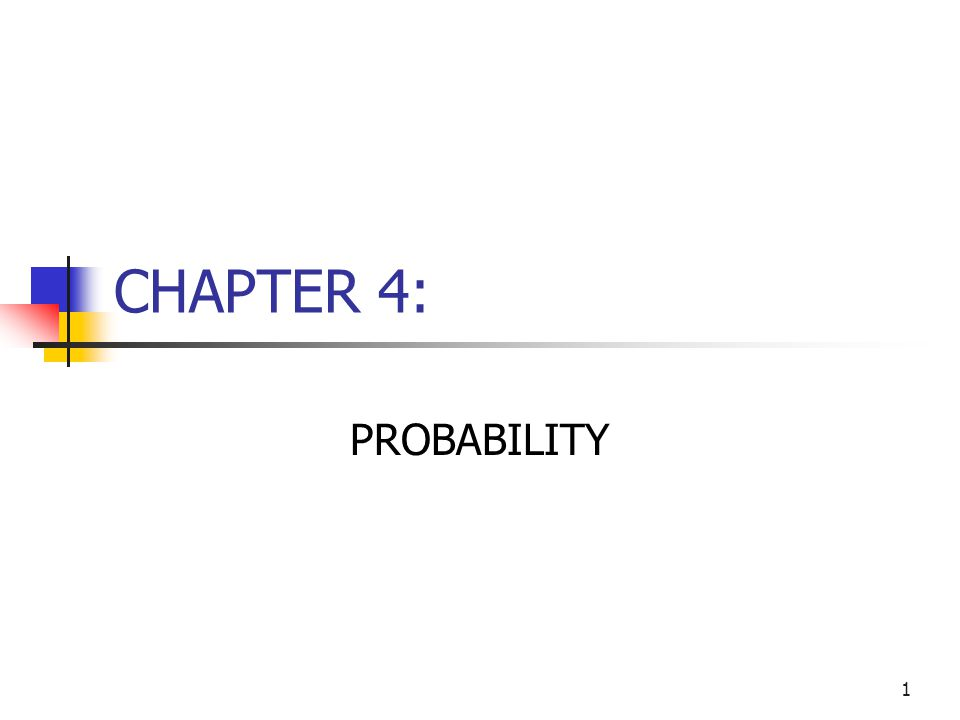 1 CHAPTER 4: PROBABILITY