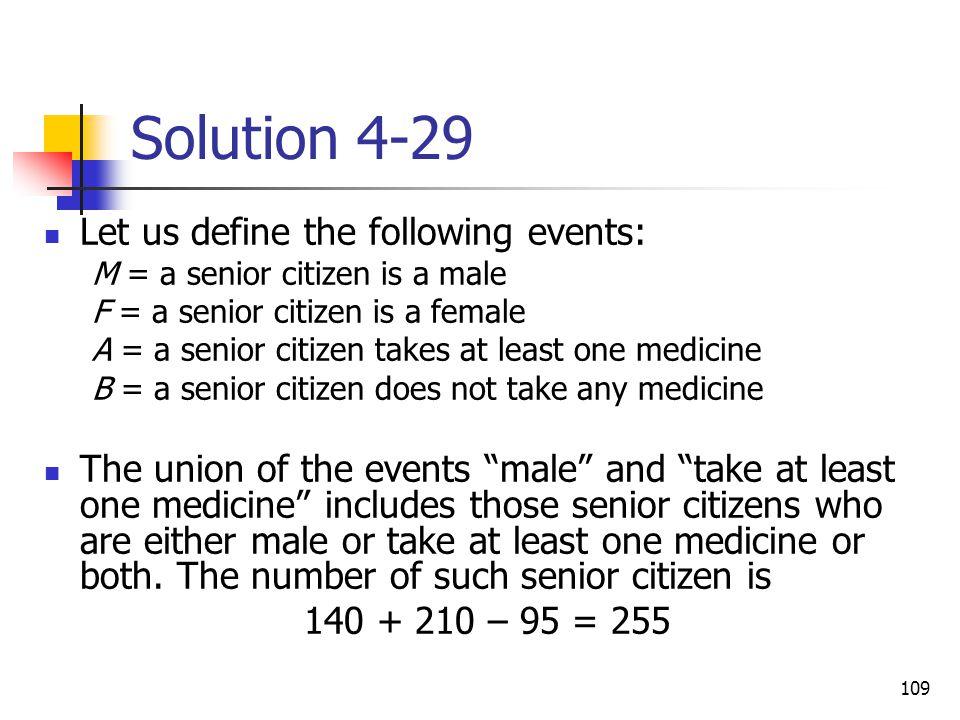 109 Solution 4-29 Let us define the following events: M = a senior citizen is a male F = a senior citizen is a female A = a senior citizen takes at le