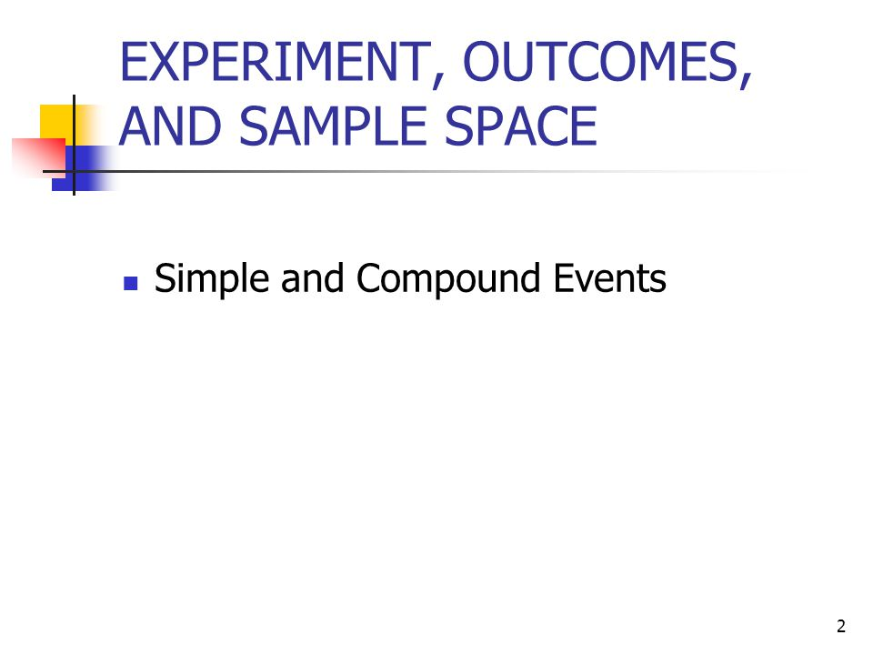 13 Simple and Compound Events  Definition  An event is a collection of one or more of the outcomes of an experiment.