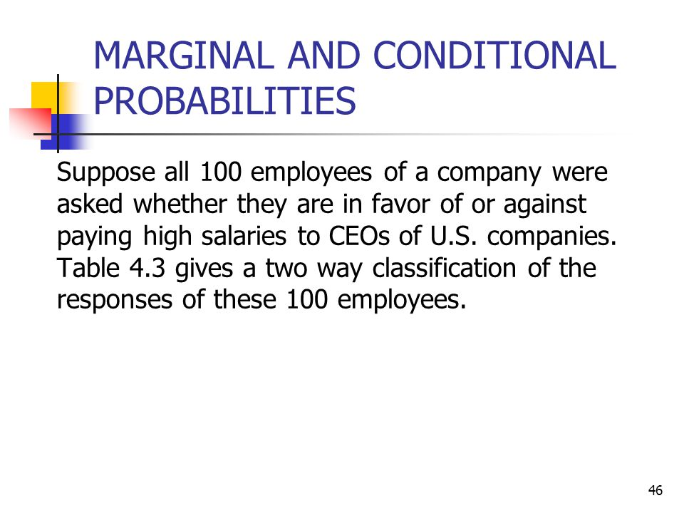 46 MARGINAL AND CONDITIONAL PROBABILITIES Suppose all 100 employees of a company were asked whether they are in favor of or against paying high salari