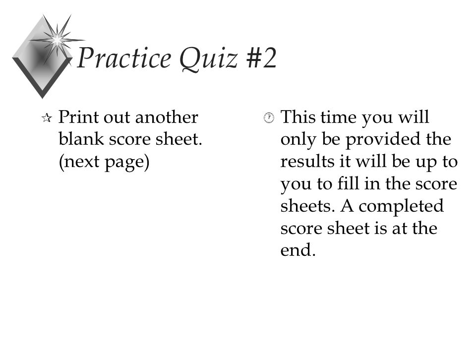 Practice Quiz #2 ¶ Print out another blank score sheet.