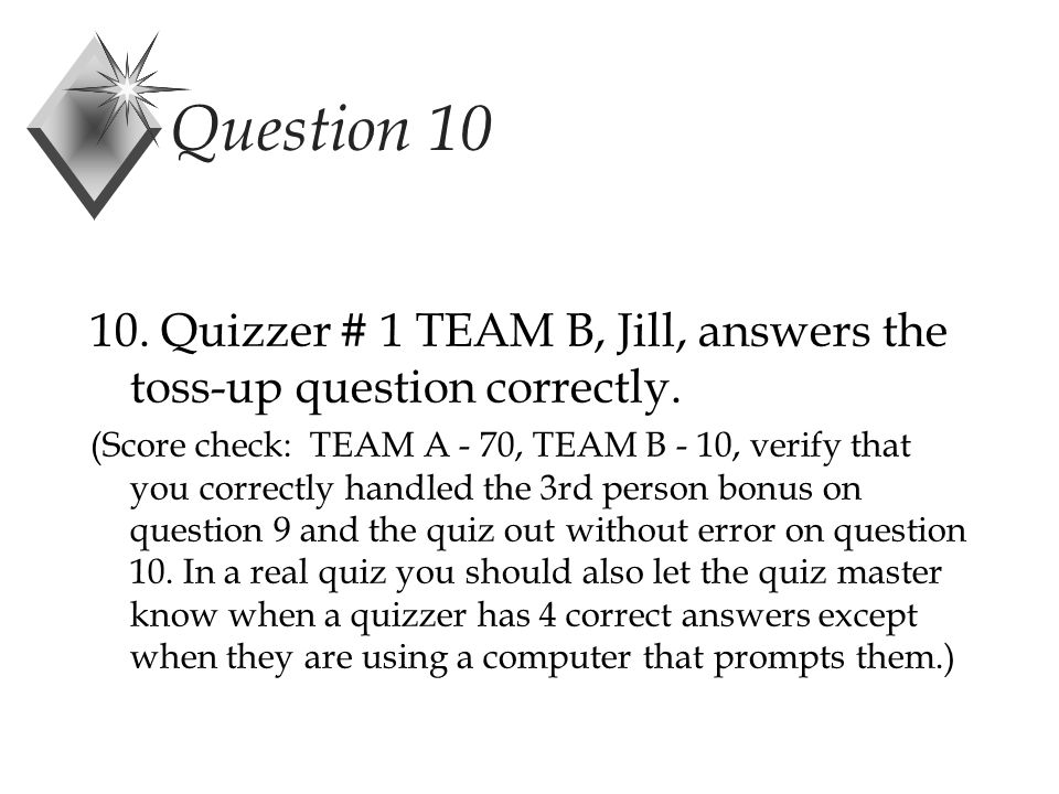 Question 10 10. Quizzer # 1 TEAM B, Jill, answers the toss-up question correctly.
