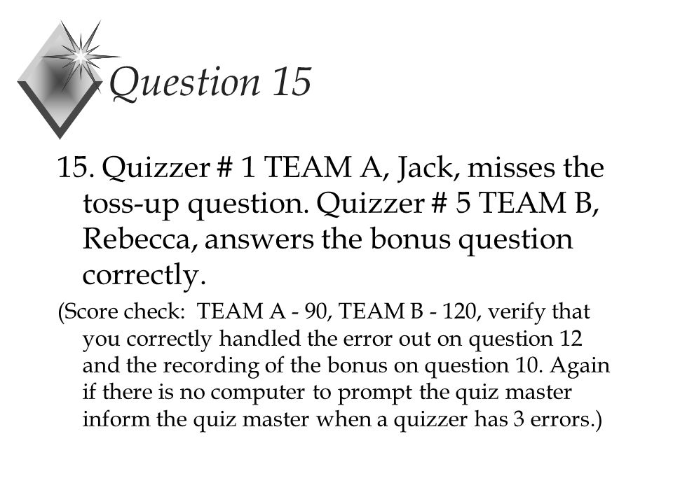 Question 15 15. Quizzer # 1 TEAM A, Jack, misses the toss-up question.