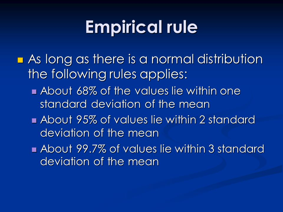 Empirical rule As long as there is a normal distribution the following rules applies: As long as there is a normal distribution the following rules ap