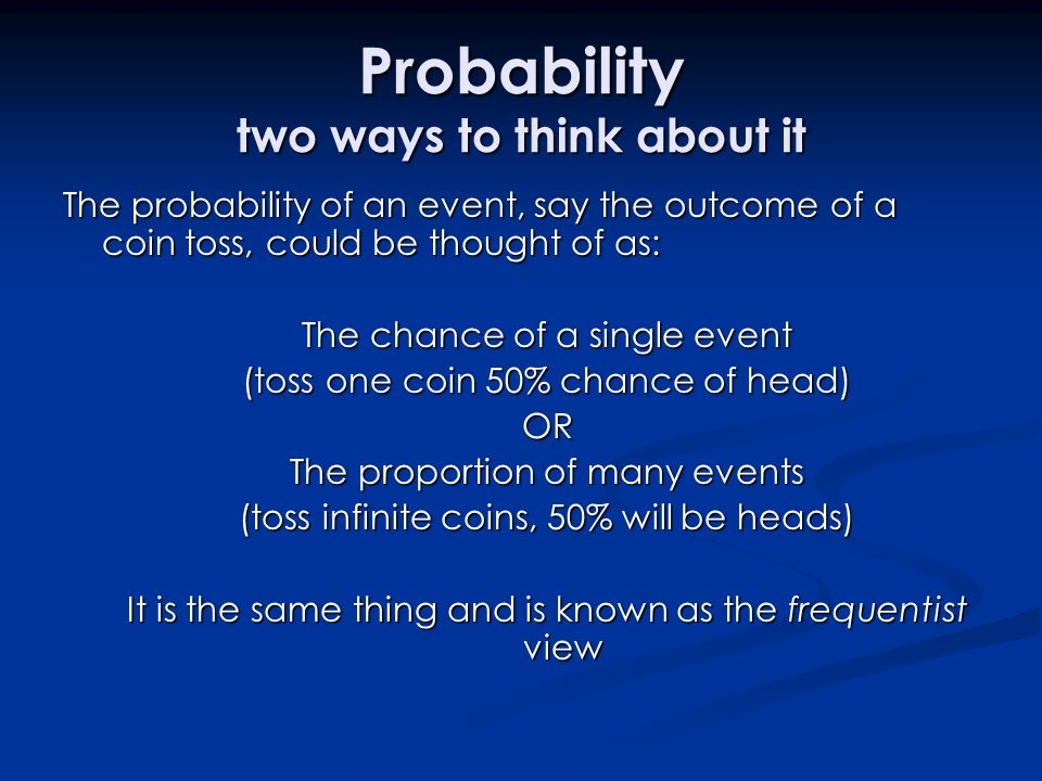 Probability two ways to think about it The probability of an event, say the outcome of a coin toss, could be thought of as: The chance of a single eve