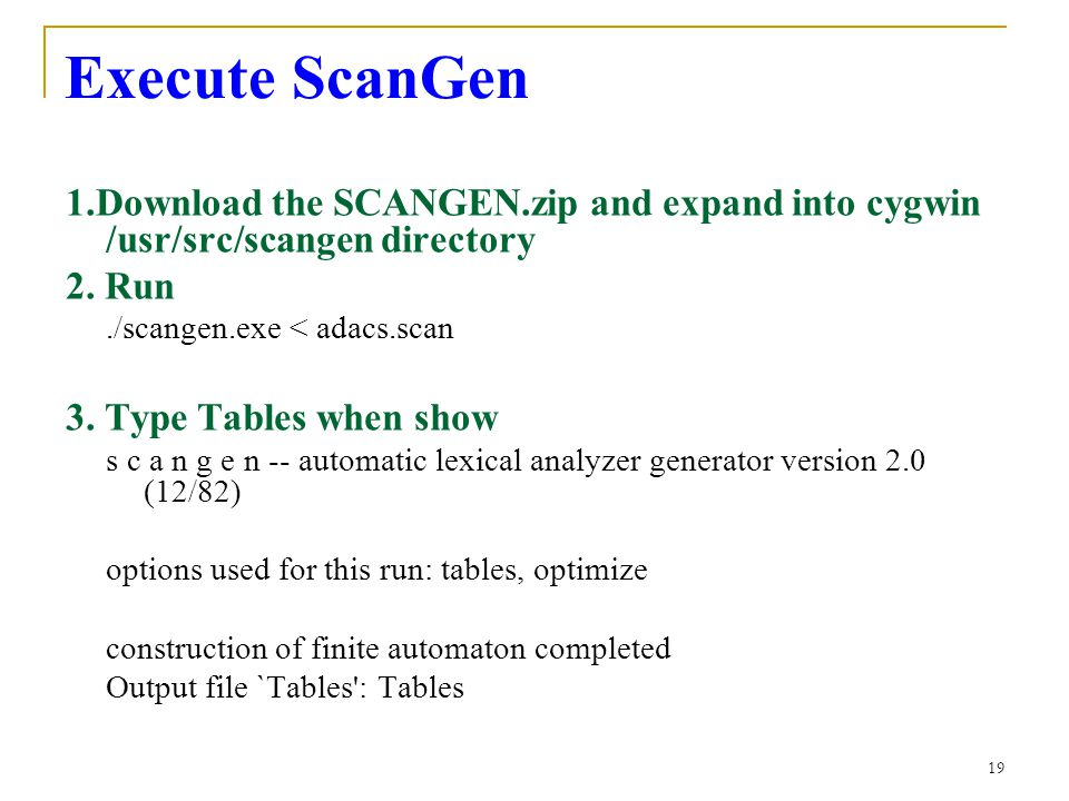 19 Execute ScanGen 1.Download the SCANGEN.zip and expand into cygwin /usr/src/scangen directory 2.