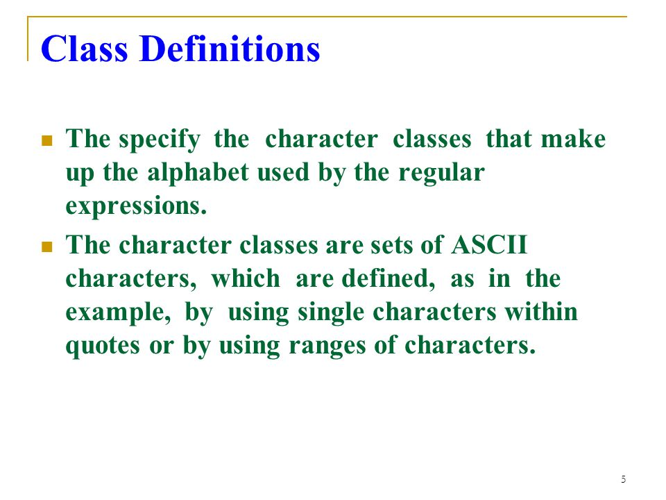 5 Class Definitions The specify the character classes that make up the alphabet used by the regular expressions.