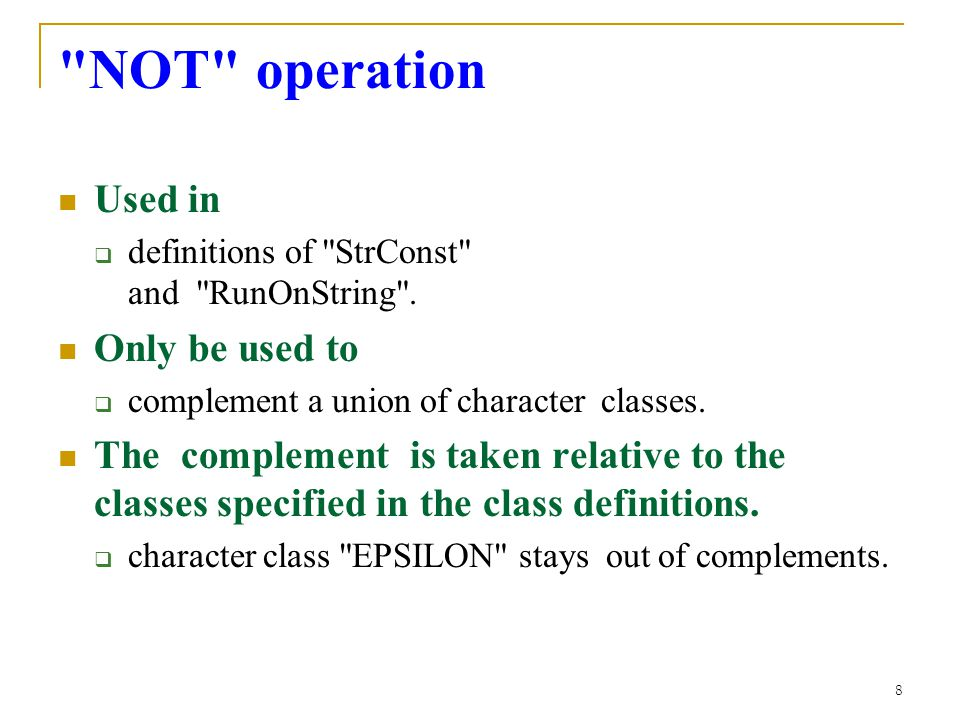 8 NOT operation Used in  definitions of StrConst and RunOnString .
