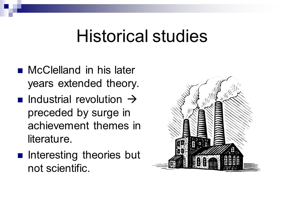 Historical studies McClelland in his later years extended theory.