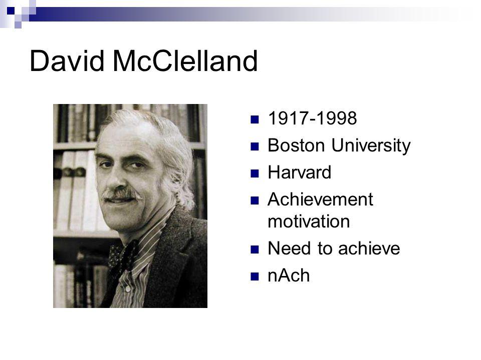 David McClelland 1917-1998 Boston University Harvard Achievement motivation Need to achieve nAch