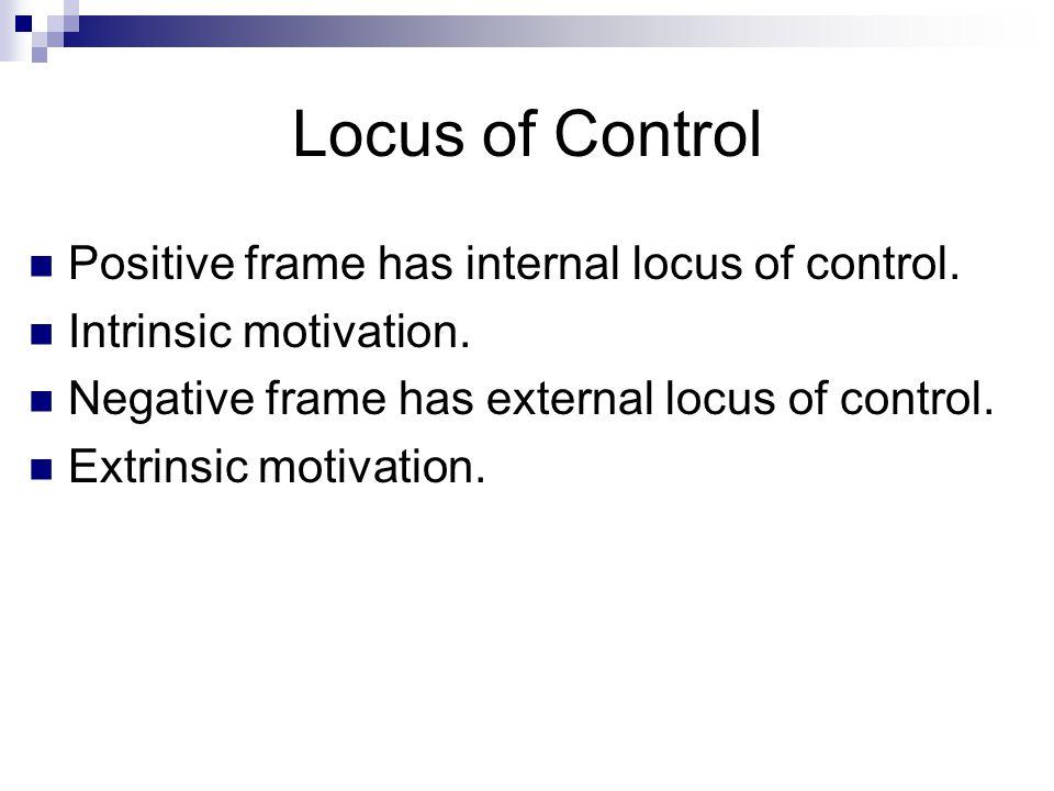 Locus of Control Positive frame has internal locus of control.