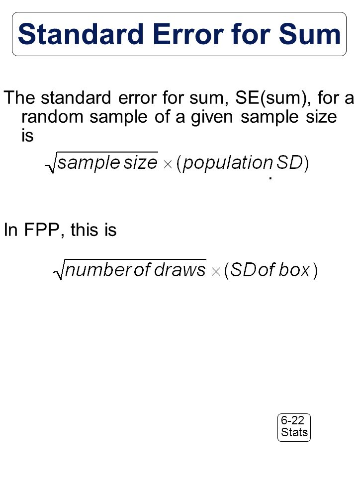 6-22 Stats Standard Error for Sum The standard error for sum, SE(sum), for a random sample of a given sample size is.